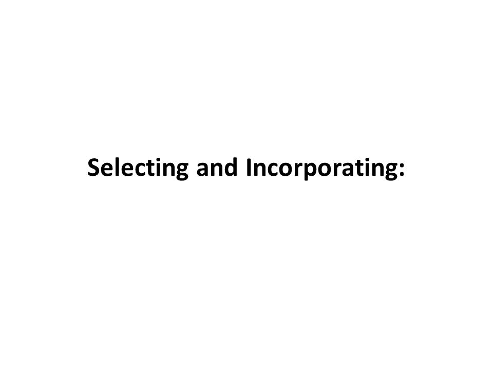 Selecting and Incorporating: