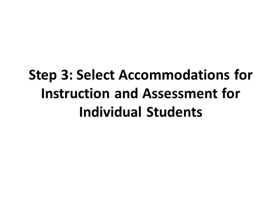 Step 3: Select Accommodations for Instruction and Assessment for Individual Students