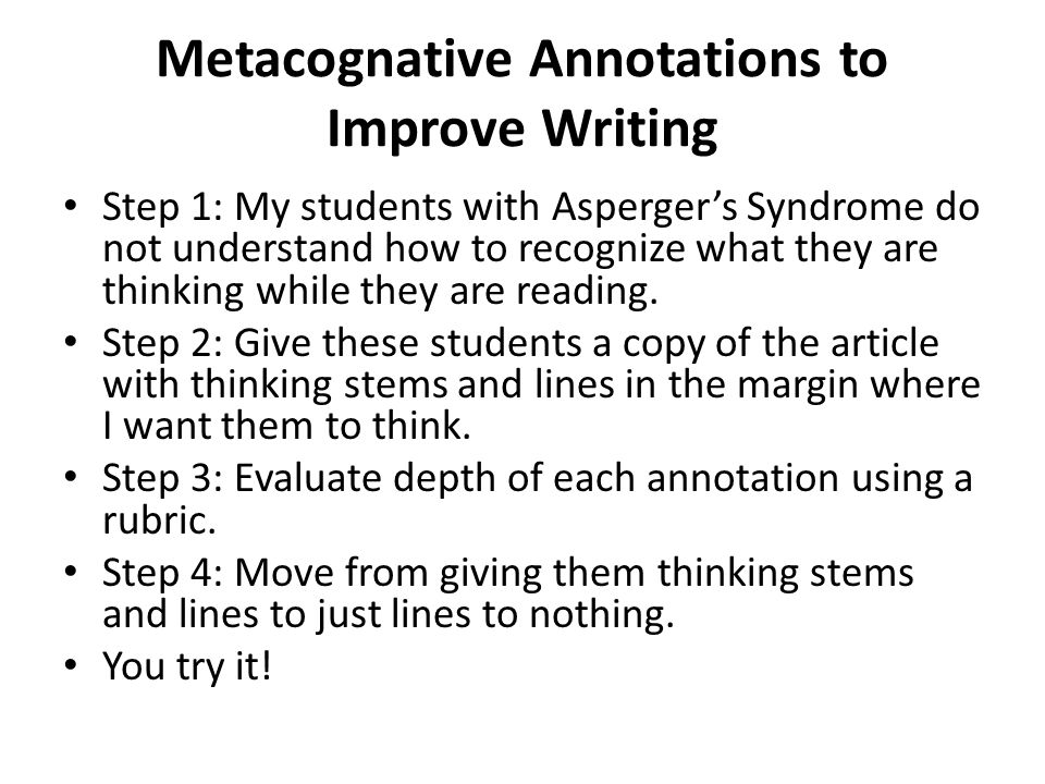Metacognative Annotations to Improve Writing Step 1: My students with Asperger's Syndrome do not understand how to recognize what they are thinking wh