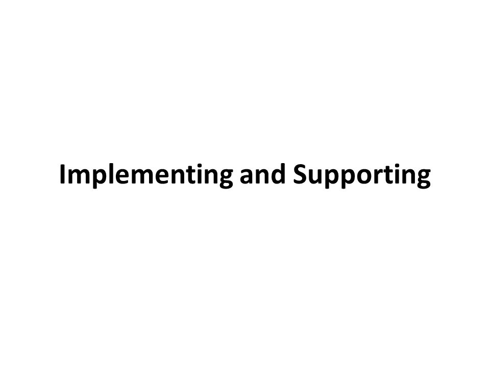 Implementing and Supporting