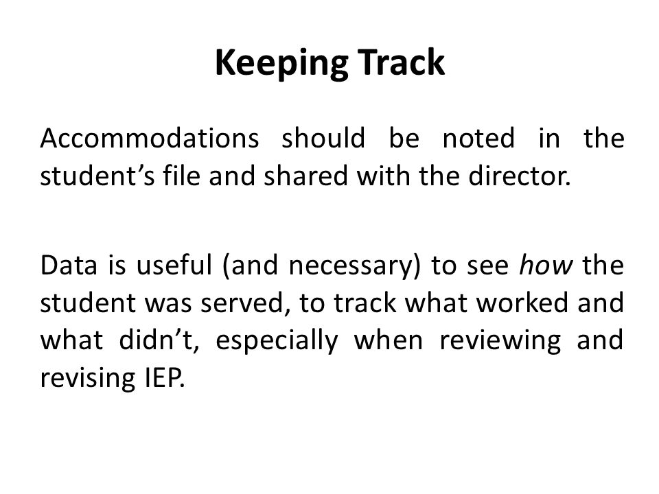 Keeping Track Accommodations should be noted in the student's file and shared with the director. Data is useful (and necessary) to see how the student