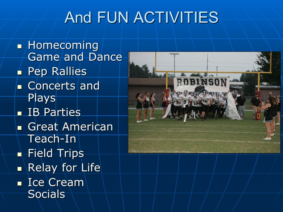 And FUN ACTIVITIES Homecoming Game and Dance Homecoming Game and Dance Pep Rallies Pep Rallies Concerts and Plays Concerts and Plays IB Parties IB Par