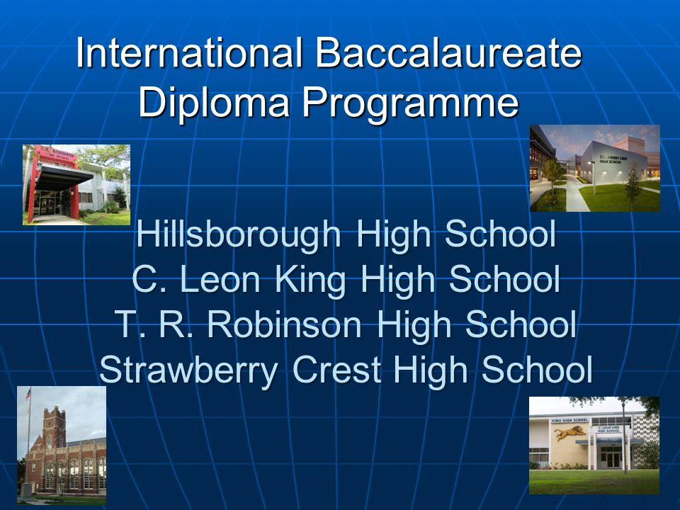 International Baccalaureate Diploma Programme Hillsborough High School C. Leon King High School T. R. Robinson High School Strawberry Crest High Schoo