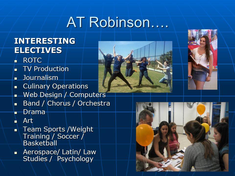 AT Robinson…. INTERESTING ELECTIVES ROTC ROTC TV Production TV Production Journalism Journalism Culinary Operations Culinary Operations Web Design / C