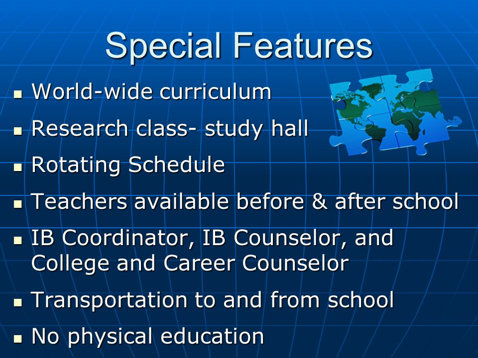 Special Features World-wide curriculum World-wide curriculum Research class- study hall Research class- study hall Rotating Schedule Rotating Schedule