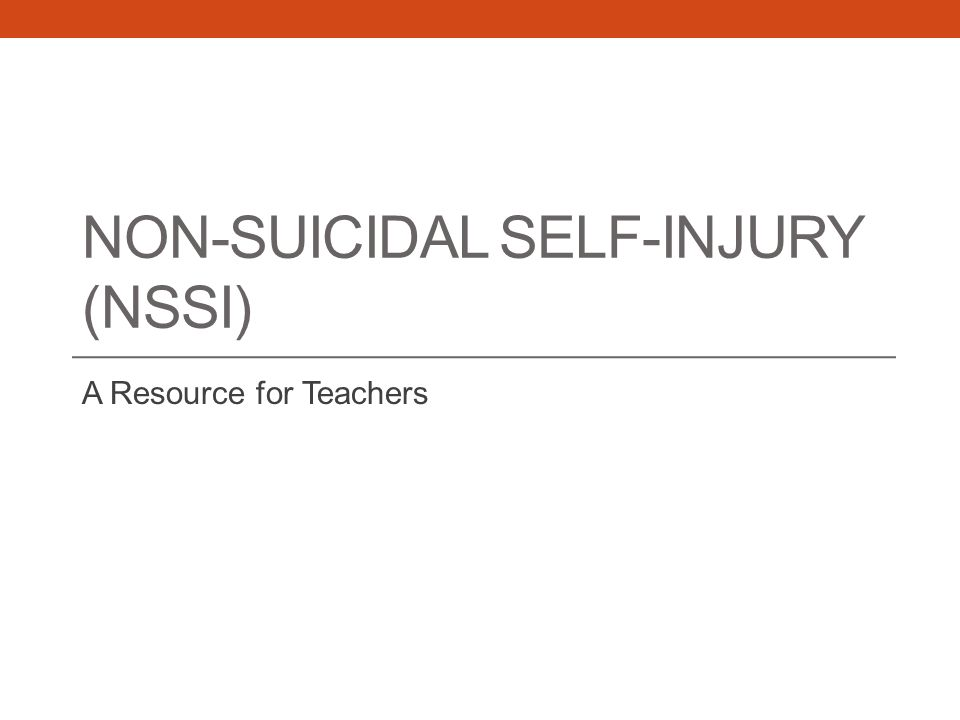 NON-SUICIDAL SELF-INJURY (NSSI) A Resource for Teachers