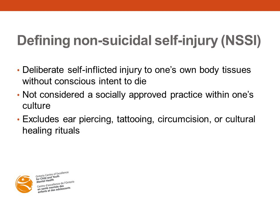 Defining non-suicidal self-injury (NSSI) Deliberate self-inflicted injury to one's own body tissues without conscious intent to die Not considered a s