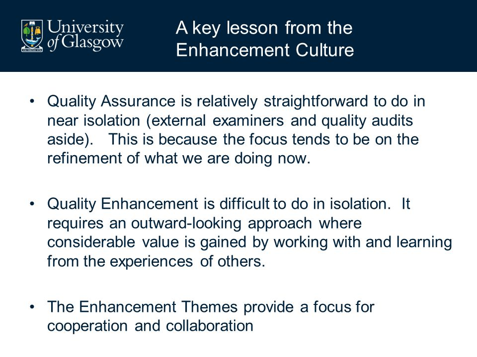 Quality Assurance is relatively straightforward to do in near isolation (external examiners and quality audits aside). This is because the focus tends
