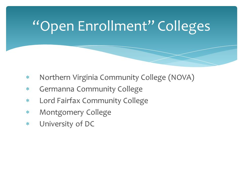  Northern Virginia Community College (NOVA)  Germanna Community College  Lord Fairfax Community College  Montgomery College  University of DC Open Enrollment Colleges