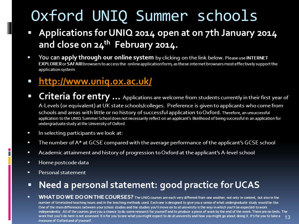 Oxford UNIQ Summer schools  Applications for UNIQ 2014 open at on 7th January 2014 and close on 24 th February 2014.
