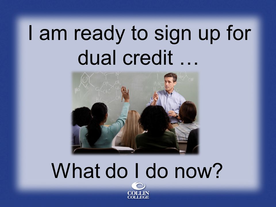 I am ready to sign up for dual credit … What do I do now