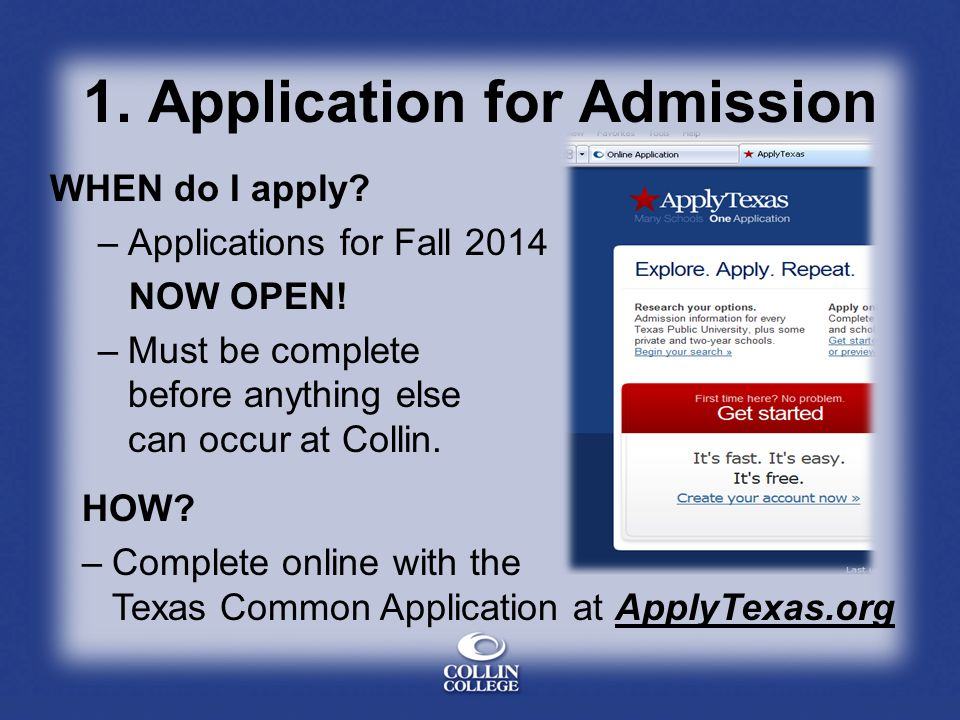 1. Application for Admission WHEN do I apply. –Applications for Fall 2014 NOW OPEN.