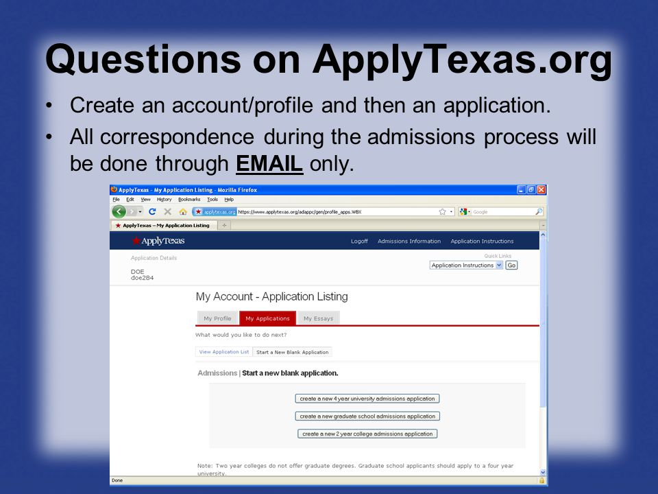 Questions on ApplyTexas.org Create an account/profile and then an application.