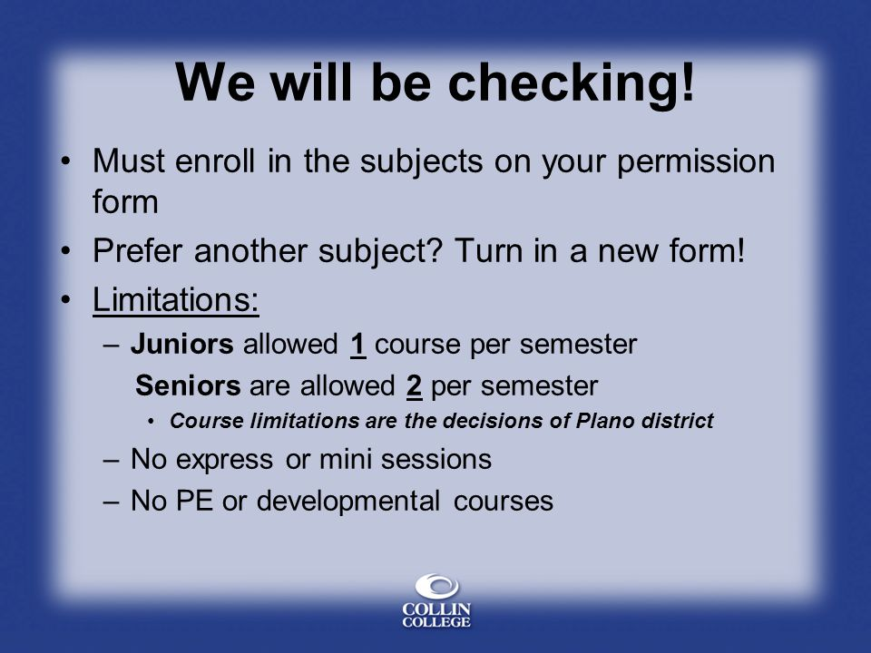 We will be checking. Must enroll in the subjects on your permission form Prefer another subject.