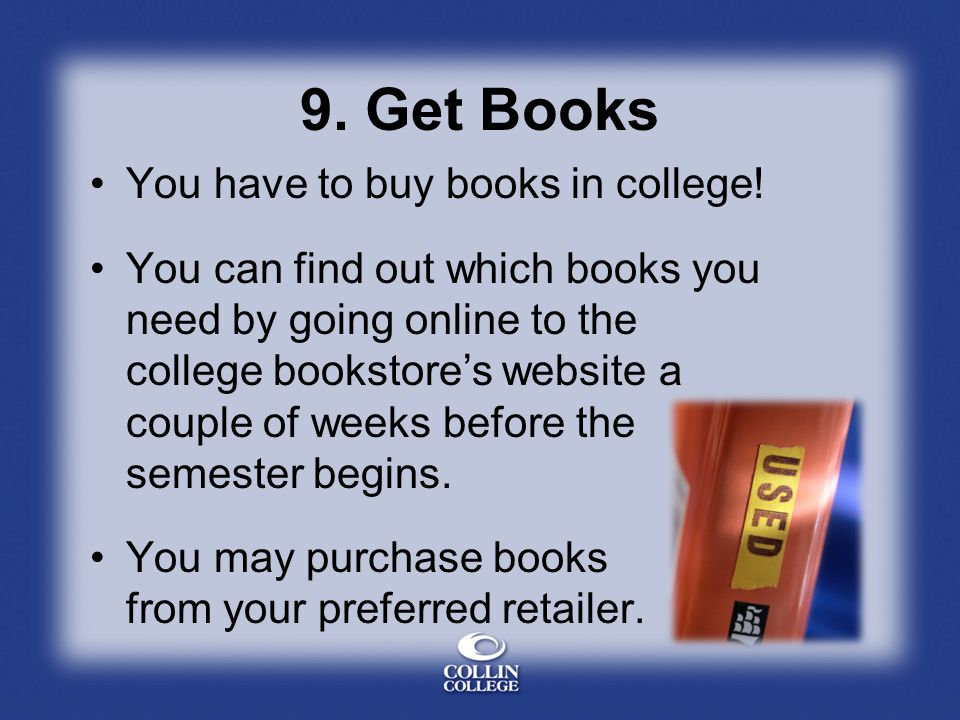 9. Get Books You have to buy books in college.