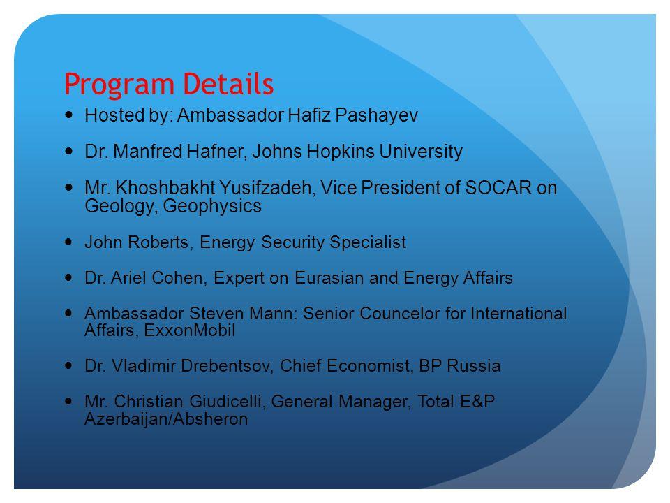 Program Details Hosted by: Ambassador Hafiz Pashayev Dr.