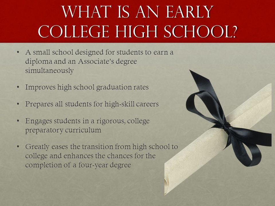 What is an Early College High School? A small school designed for students to earn a diploma and an Associate's degree simultaneouslyA small school de