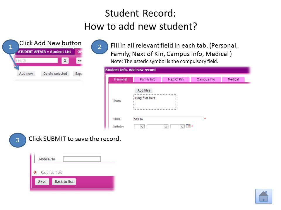 Student Record: How to add new student? 1 Click Add New button Fill in all relevant field in each tab. (Personal, Family, Next of Kin, Campus Info, Me