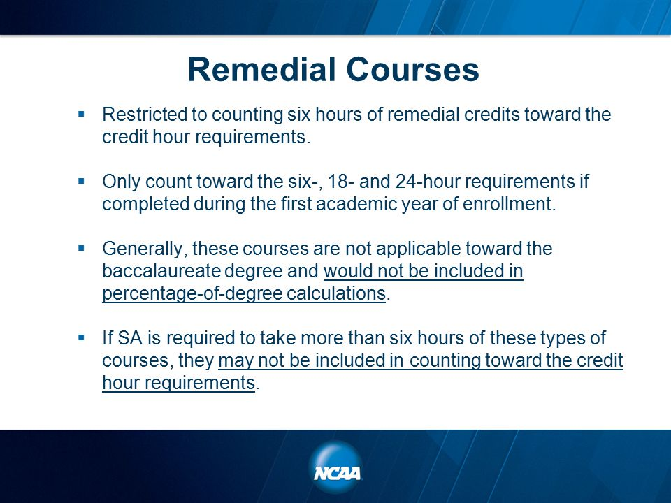 Remedial Courses  Restricted to counting six hours of remedial credits toward the credit hour requirements.
