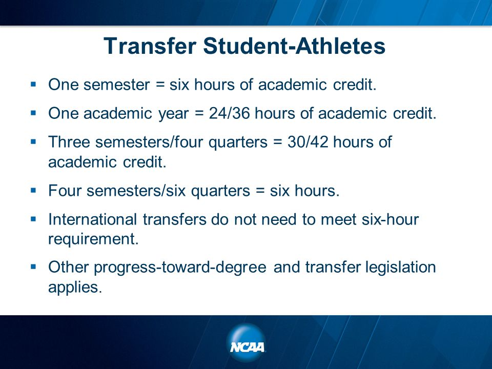 Transfer Student-Athletes  One semester = six hours of academic credit.