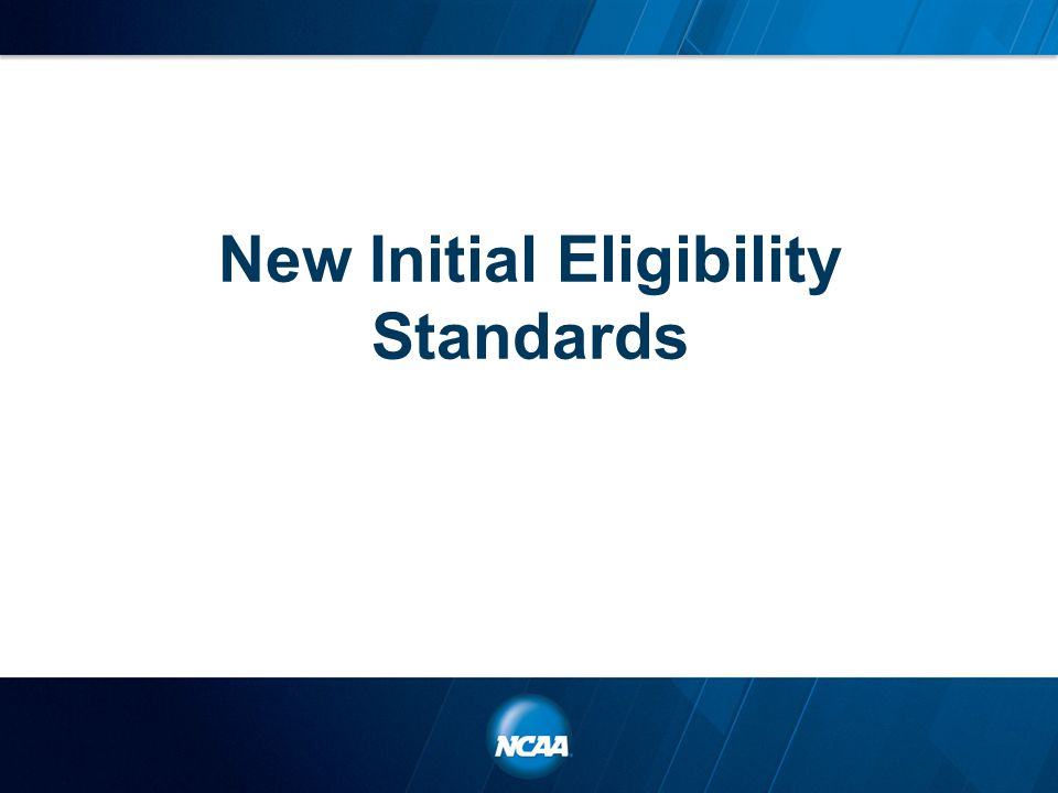 New Initial Eligibility Standards