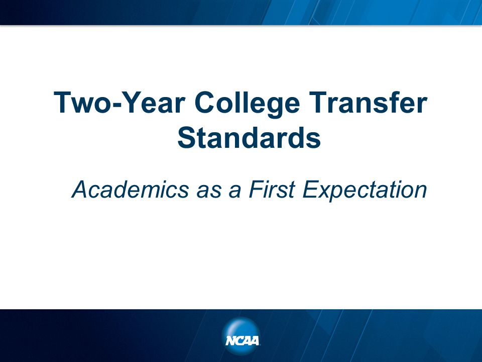 Two-Year College Transfer Standards Academics as a First Expectation