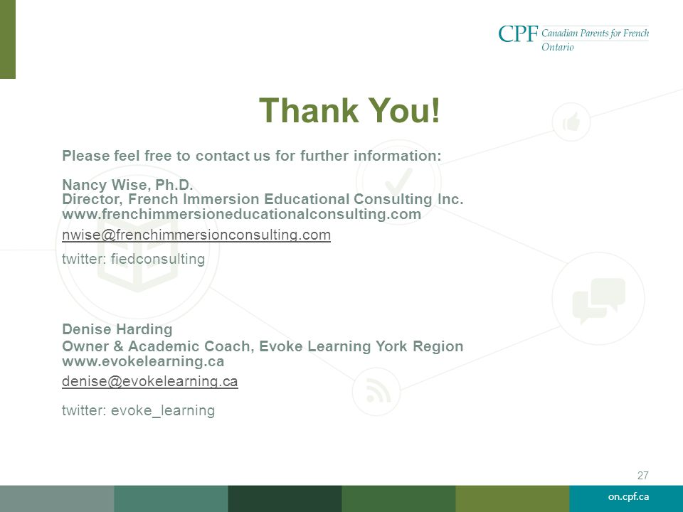 on.cpf.ca Thank You! Please feel free to contact us for further information: Nancy Wise, Ph.D. Director, French Immersion Educational Consulting Inc.