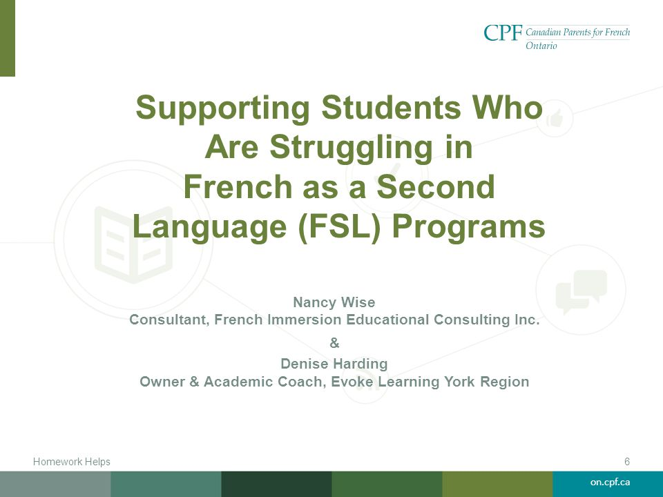 on.cpf.ca Supporting Students Who Are Struggling in French as a Second Language (FSL) Programs Nancy Wise Consultant, French Immersion Educational Con