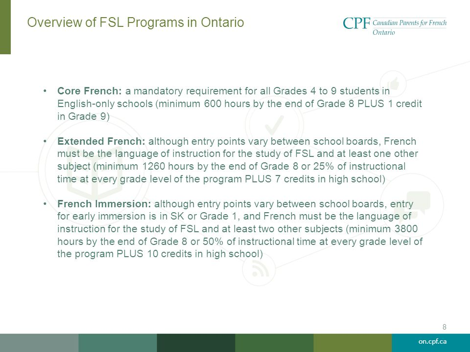 on.cpf.ca Overview of FSL Programs in Ontario Core French: a mandatory requirement for all Grades 4 to 9 students in English-only schools (minimum 600