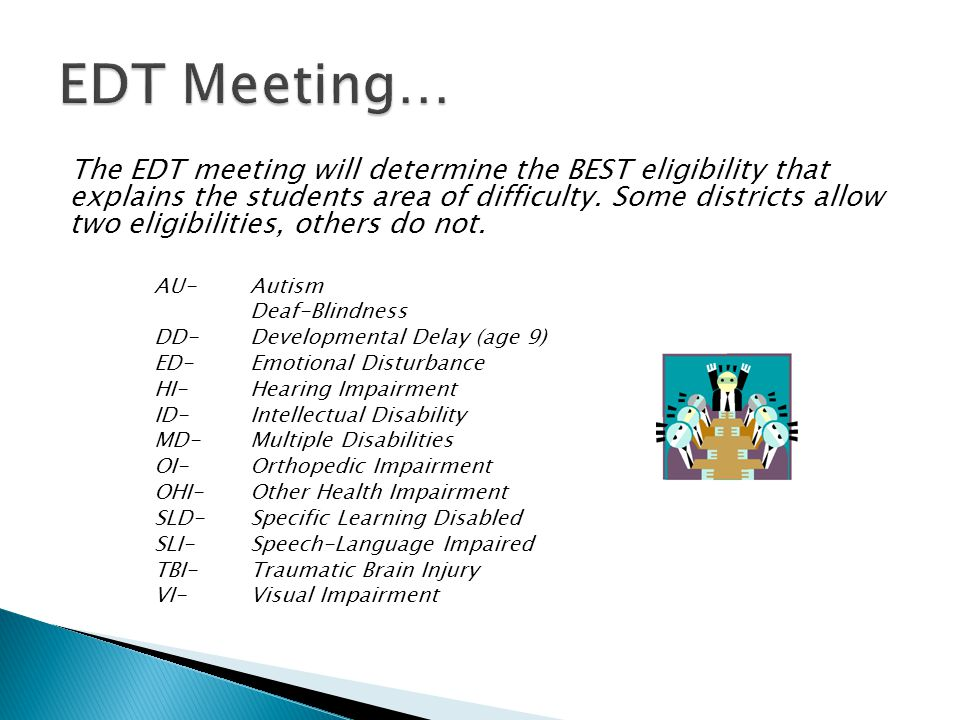 The EDT meeting will determine the BEST eligibility that explains the students area of difficulty. Some districts allow two eligibilities, others do n