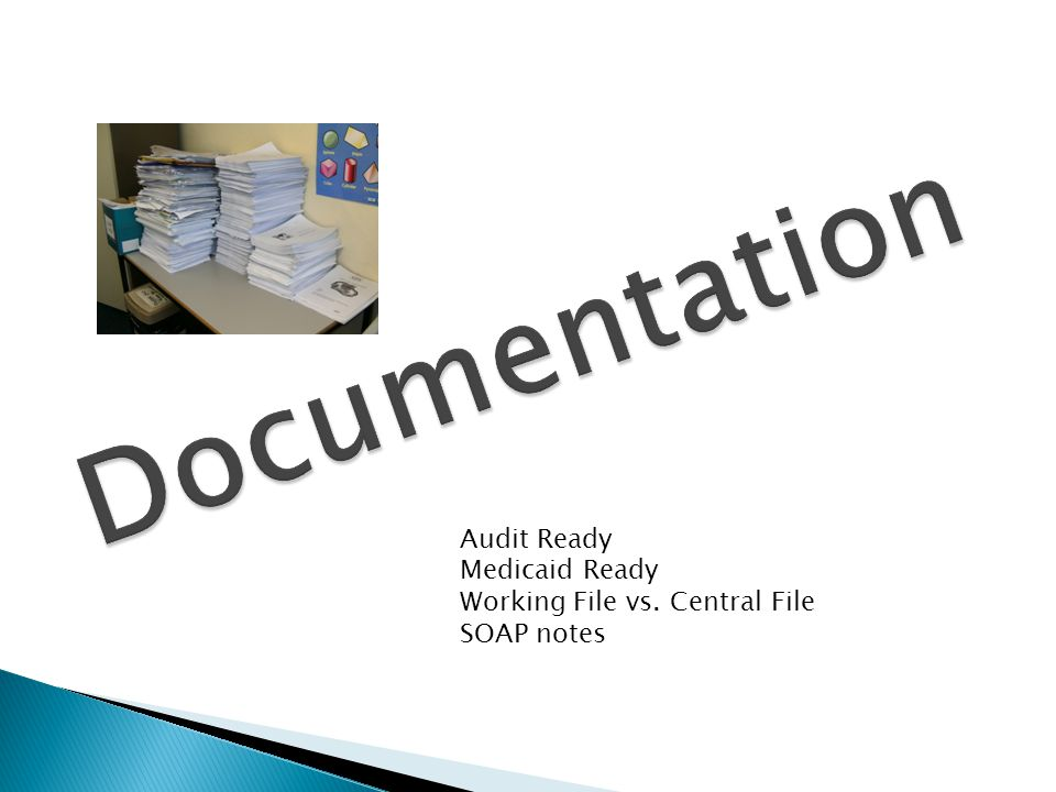 Audit Ready Medicaid Ready Working File vs. Central File SOAP notes