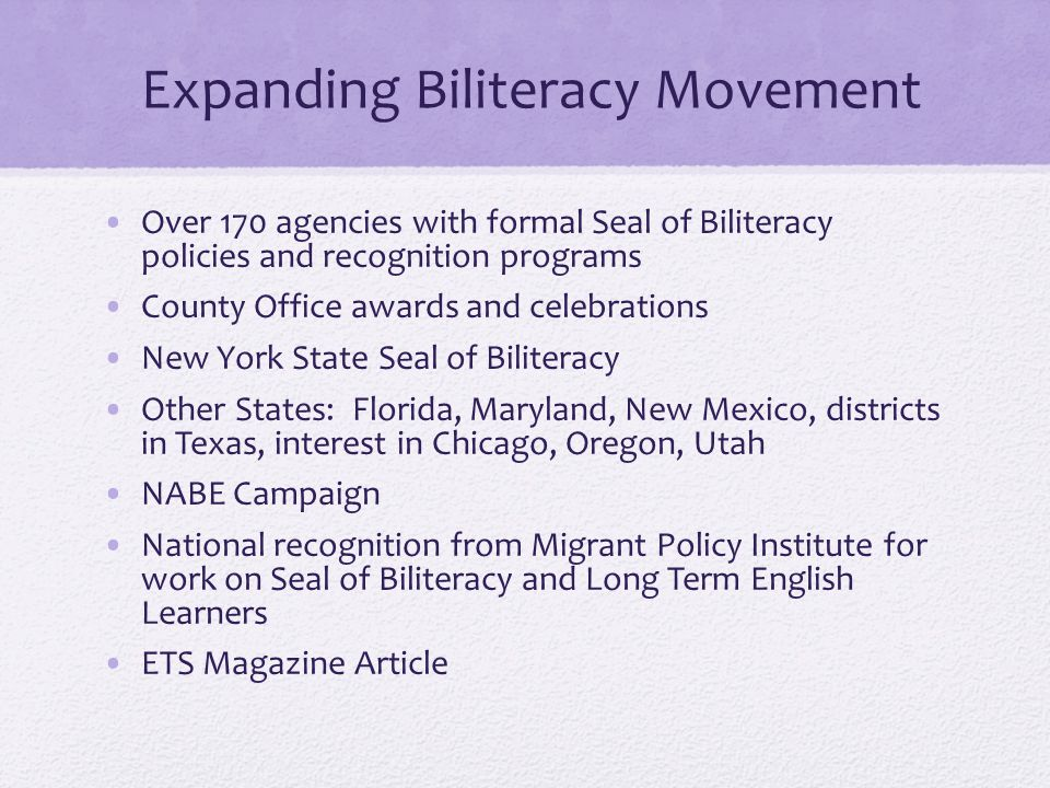 Expanding Biliteracy Movement Over 170 agencies with formal Seal of Biliteracy policies and recognition programs County Office awards and celebrations