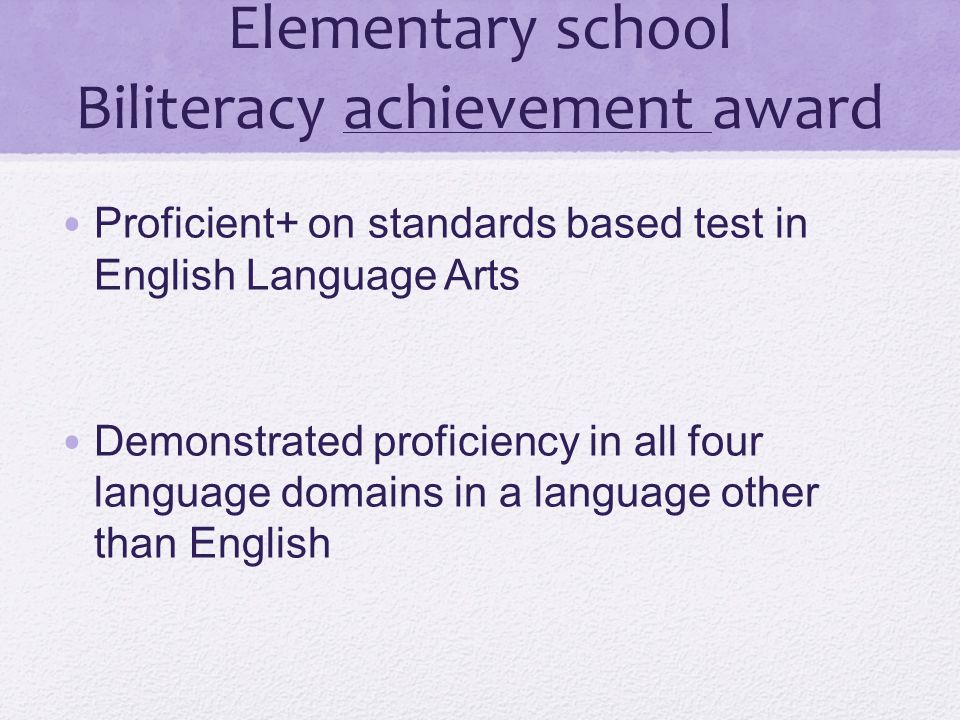 Elementary school Biliteracy achievement award Proficient+ on standards based test in English Language Arts Demonstrated proficiency in all four langu