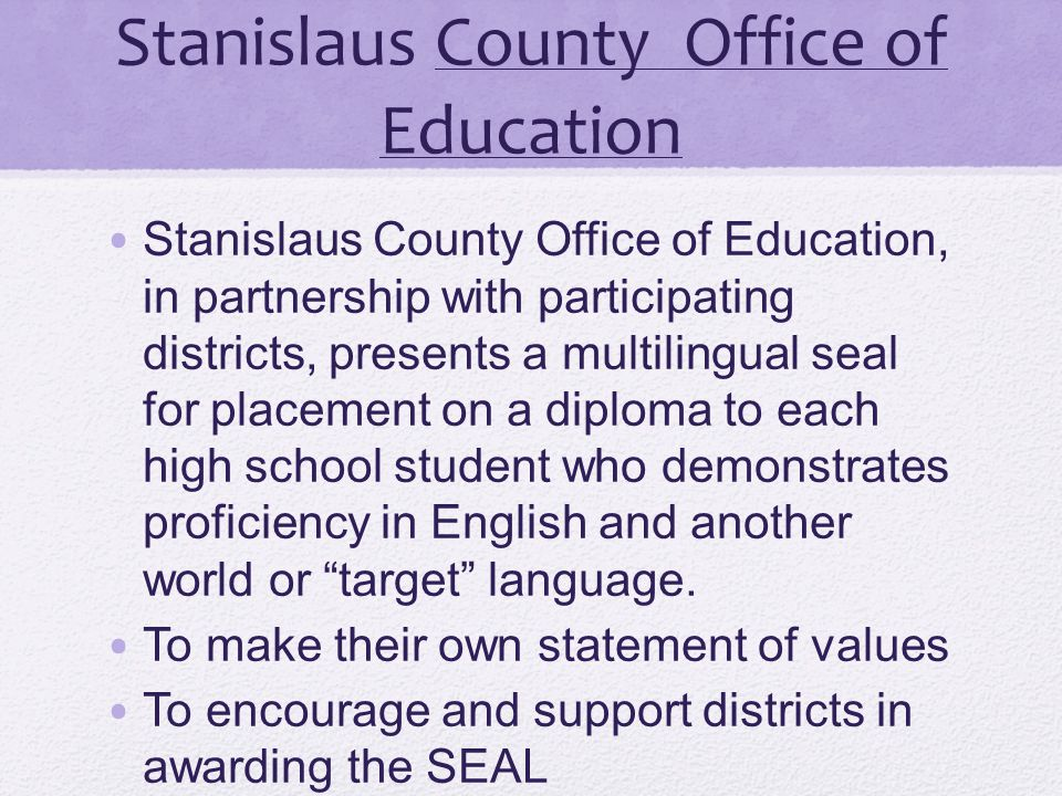 Stanislaus County Office of Education Stanislaus County Office of Education, in partnership with participating districts, presents a multilingual seal