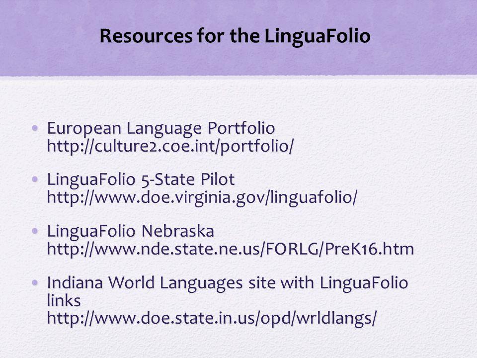Resources for the LinguaFolio European Language Portfolio http://culture2.coe.int/portfolio/European Language Portfolio http://culture2.coe.int/portfo