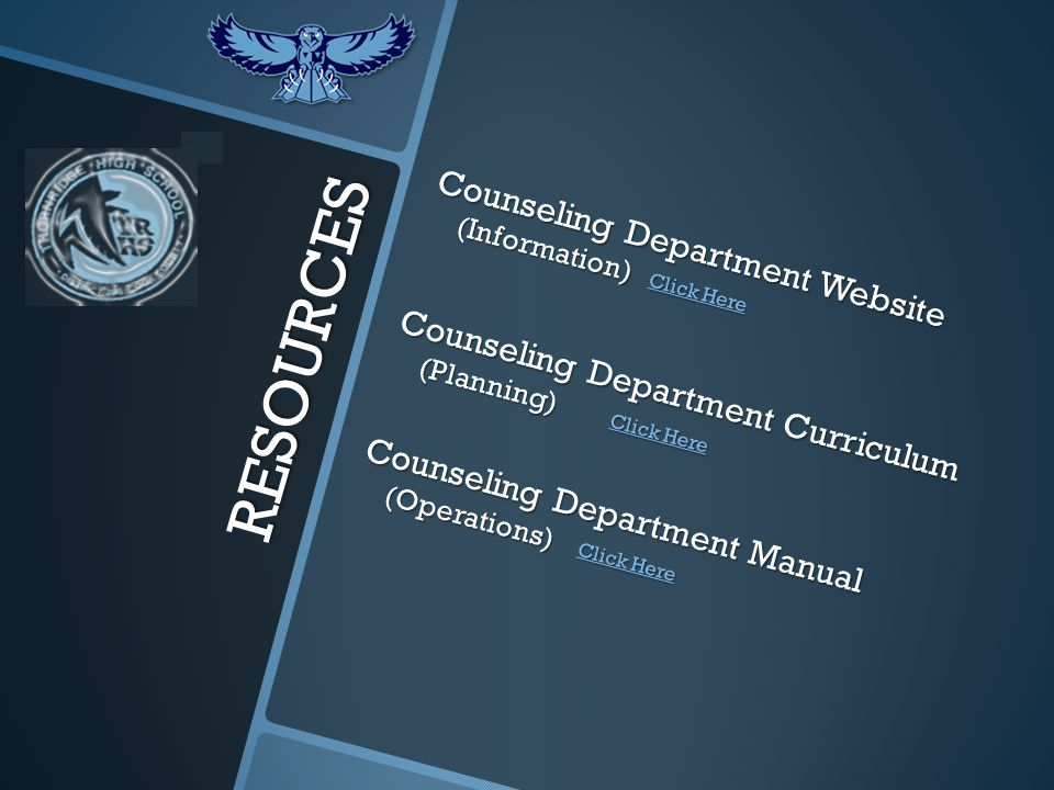 RESOURCES Counseling Department Website (Information) Click Here Click Here Click Here Counseling Department Curriculum (Planning) Click Here Click Here Click Here Counseling Department Manual (Operations) Click Here Click Here Click Here