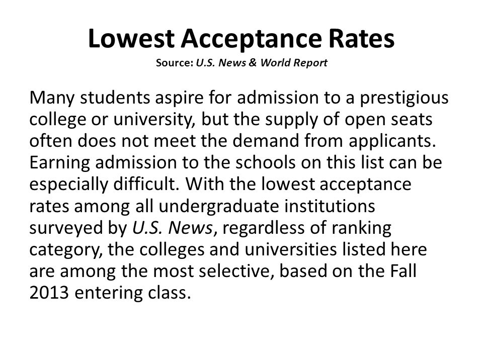 Lowest Acceptance Rates Source: U.S. News & World Report Many students aspire for admission to a prestigious college or university, but the supply of
