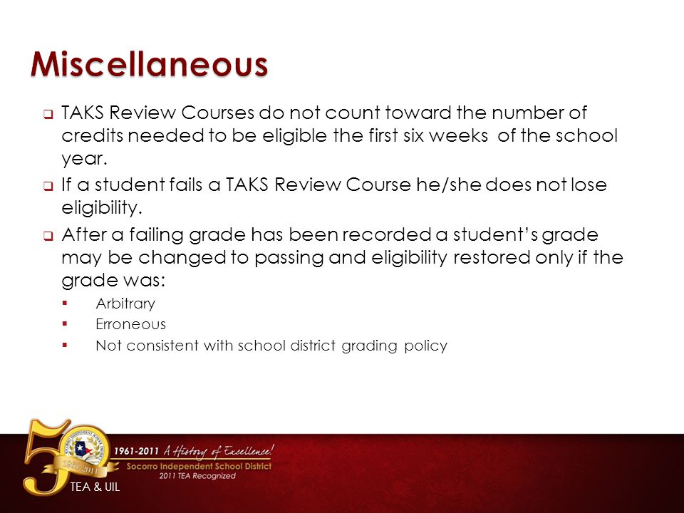  TAKS Review Courses do not count toward the number of credits needed to be eligible the first six weeks of the school year.
