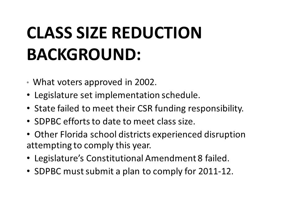 CLASS SIZE REDUCTION BACKGROUND: What voters approved in 2002. Legislature set implementation schedule. State failed to meet their CSR funding respons