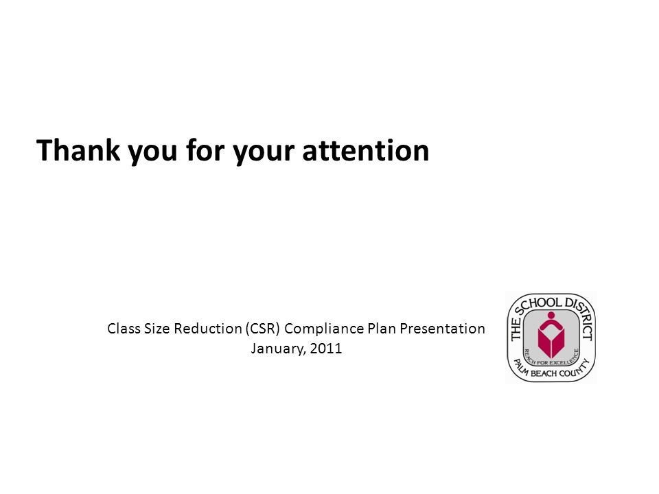 Class Size Reduction (CSR) Compliance Plan Presentation January, 2011 Thank you for your attention