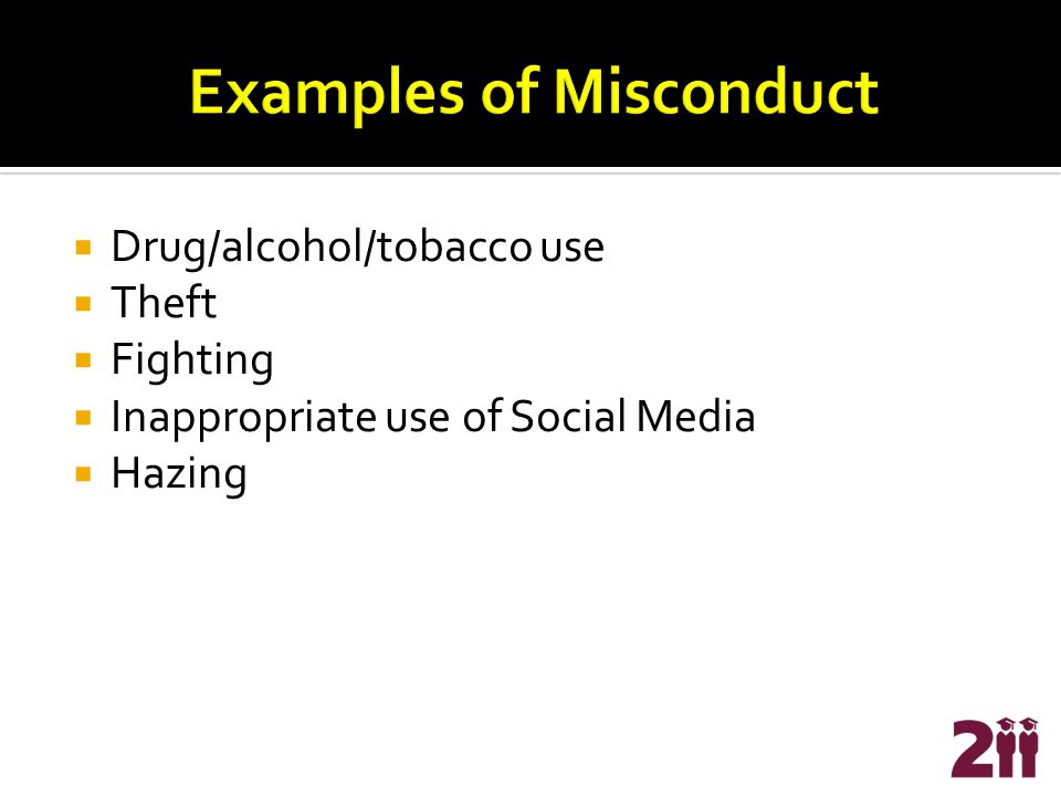  Drug/alcohol/tobacco use  Theft  Fighting  Inappropriate use of Social Media  Hazing
