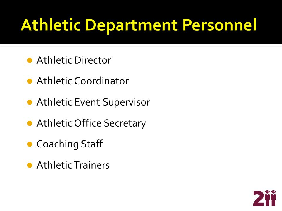 Athletic Director Athletic Coordinator Athletic Event Supervisor Athletic Office Secretary Coaching Staff Athletic Trainers