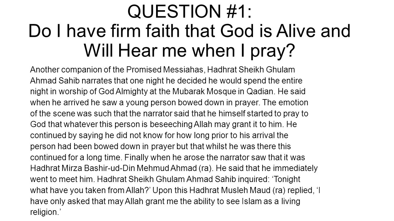QUESTION #1: Do I have firm faith that God is Alive and Will Hear me when I pray? Another companion of the Promised Messiahas, Hadhrat Sheikh Ghulam A