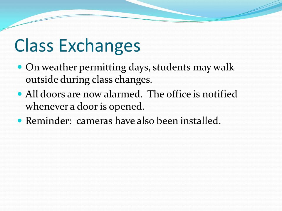 Class Exchanges On weather permitting days, students may walk outside during class changes.