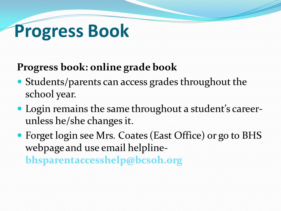Progress Book Progress book: online grade book Students/parents can access grades throughout the school year.