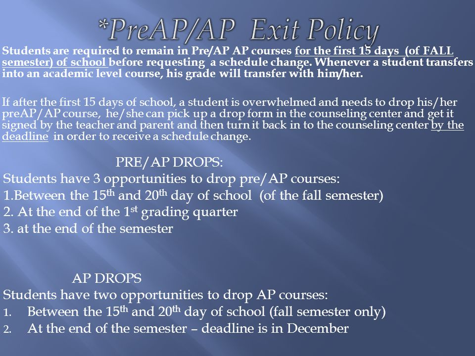  Students are required to remain in Pre/AP AP courses for the first 15 days (of FALL semester) of school before requesting a schedule change. Wheneve