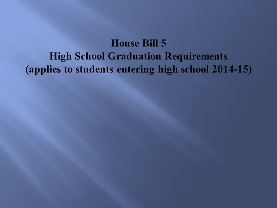 House Bill 5 High School Graduation Requirements (applies to students entering high school 2014-15)