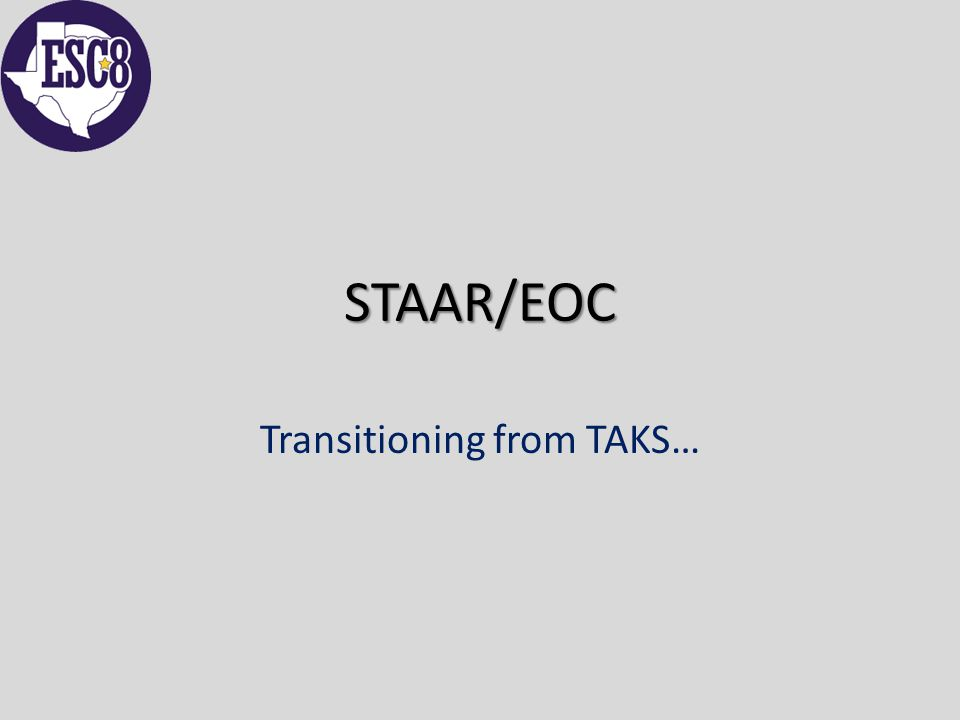 STAAR/EOC Transitioning from TAKS…