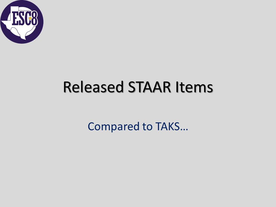 Released STAAR Items Compared to TAKS…