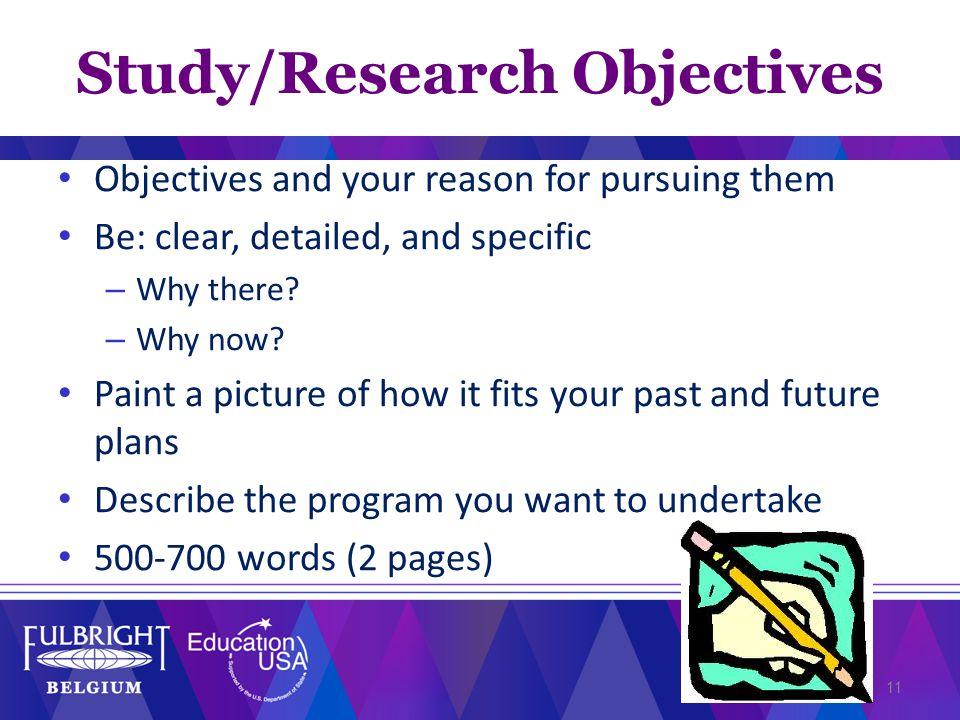 11 Objectives and your reason for pursuing them Be: clear, detailed, and specific – Why there.
